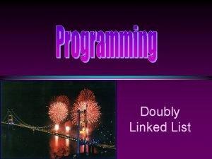 Doubly Linked List COMP 104 Doubly Linked Lists