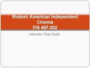 Modern American Independent Cinema FIS 497 002 Instructor