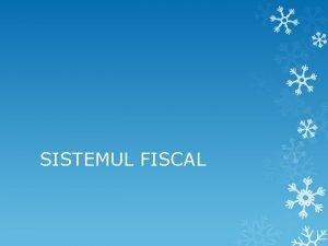 SISTEMUL FISCAL Sistemul fiscal se refer la Totalitatea