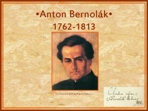 Anton Bernolk 1762 1813 Anton Bernolk 3 oktbra