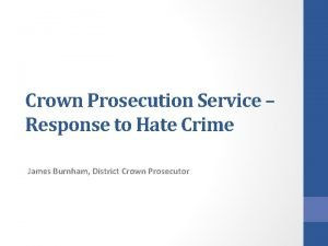 Crown Prosecution Service Response to Hate Crime James