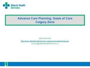 Advance Care Planning Goals of Care Calgary Zone