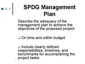 SPDG Management Plan Describe the adequacy of the