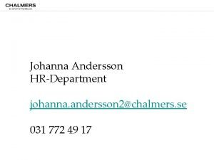Johanna Andersson HRDepartment johanna andersson 2chalmers se 031