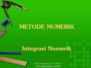 METODE NUMERIK Integrasi Numerik Rinci Kembang Hapsari S