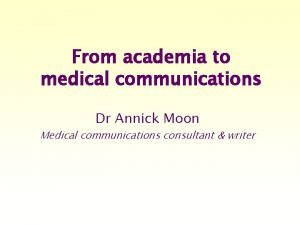 From academia to medical communications Dr Annick Moon