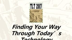 Finding Your Way Through Todays Then Now Engage
