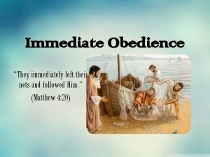 Immediate Obedience They immediately left their nets and