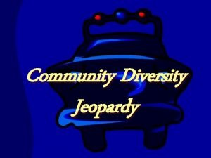 Community Diversity Jeopardy COMMUNITY DIVERSITY Category 1 Category