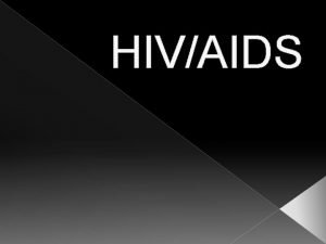 HIVAIDS What is HIV HIV stands for HUMAN