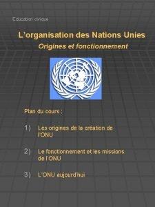 Education civique Lorganisation des Nations Unies Origines et