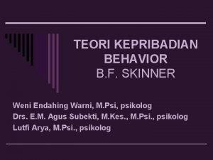 TEORI KEPRIBADIAN BEHAVIOR B F SKINNER Weni Endahing