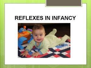 REFLEXES IN INFANCY Reflexes are a newborns first