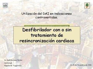 Utilizacin del DAI en indicaciones controvertidas Desfibrilador con