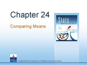 Chapter 24 Comparing Means Copyright 2007 Pearson Education