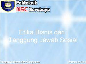 Etika Bisnis dan Tanggung Jawab Sosial Presented by