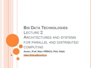 BIG DATA TECHNOLOGIES LECTURE 2 ARCHITECTURES AND SYSTEMS