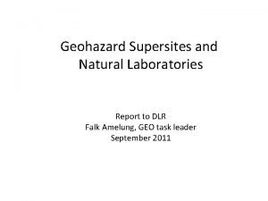 Geohazard Supersites and Natural Laboratories Report to DLR