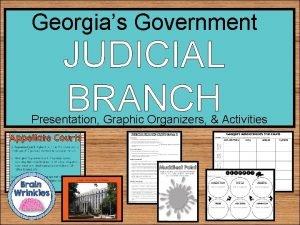 Georgias Government JUDICIAL BRANCH Presentation Graphic Organizers Activities