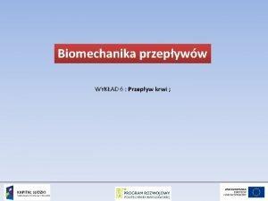 Biomechanika przepyww WYKAD 6 Przepyw krwi WYKAD 8