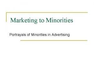 Marketing to Minorities Portrayals of Minorities in Advertising