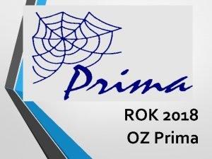 ROK 2018 OZ Prima OZ PRIMA je mimovldna