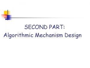 SECOND PART Algorithmic Mechanism Design Mechanism Design Find