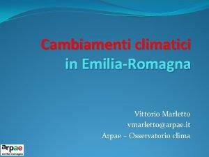 Cambiamenti climatici in EmiliaRomagna Vittorio Marletto vmarlettoarpae it