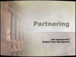 Partnering med udgangspunkt i Supply Chain Management SCM