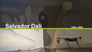 Salvador Dali 1904 1989 Salvador Dali was born