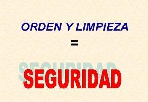 ORDEN Y LIMPIEZA ORDEN Y LIMPIEZA SON DOS