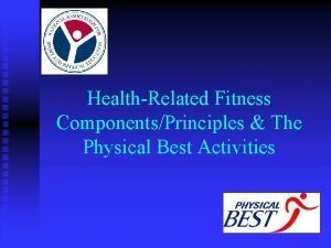 HealthRelated Fitness ComponentsPrinciples The Physical Best Activities Fitness