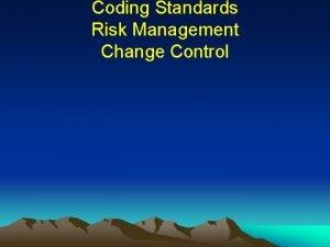 Coding Standards Risk Management Change Control Coding Standards