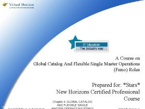 A Course on Global Catalog And Flexible Single