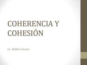 COHERENCIA Y COHESIN Lic Walter Carozzi Tiene sentido