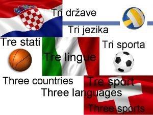 Tri drave Tre stati Tri jezika Tri sporta