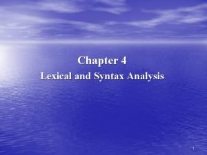 Chapter 4 Lexical and Syntax Analysis 1 Lexical