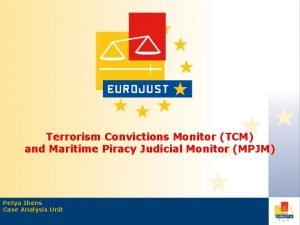 Terrorism Convictions Monitor TCM and Maritime Piracy Judicial