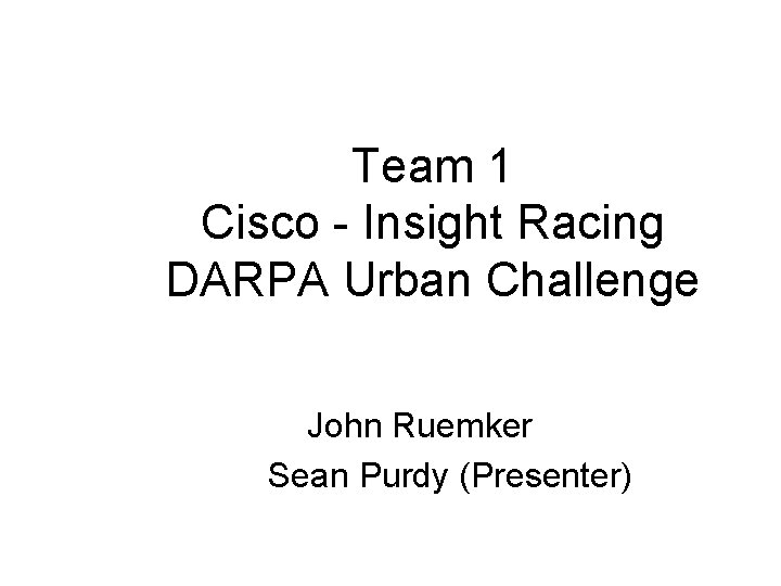 Team 1 Cisco Insight Racing DARPA Urban Challenge