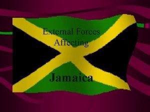 External Forces Affecting Jamaica The Caribbean Basin Jamaica