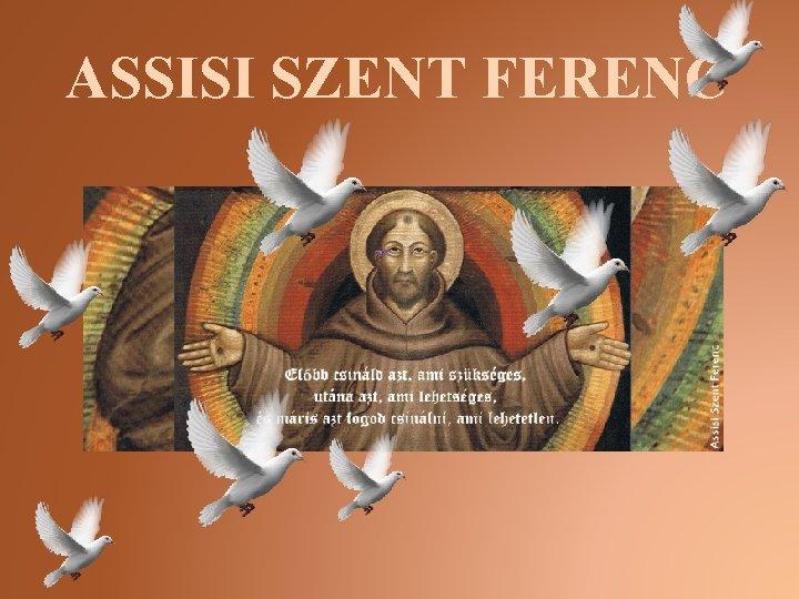 ASSISI SZENT FERENC Assisi Szent Ferenc Assisi 1182