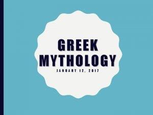 GREEK MYTHOLOGY JANUARY 12 2017 WHAT IS GREEK