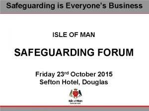 Safeguarding is Everyones Business ISLE OF MAN SAFEGUARDING