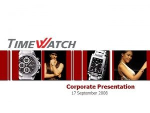 Corporate Presentation 17 September 2008 Presentation Outline Business