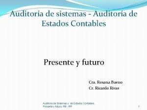Auditora de sistemas Auditora de Estados Contables Presente