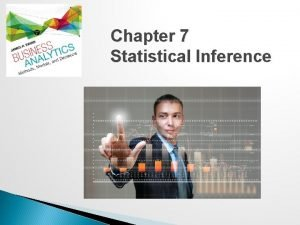 Chapter 7 Statistical Inference Statistical Inference Statistical inference