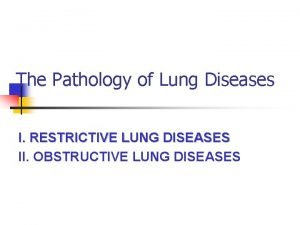The Pathology of Lung Diseases I RESTRICTIVE LUNG