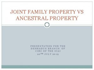 JOINT FAMILY PROPERTY VS ANCESTRAL PROPERTY PRESENTATION FOR