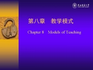 Chapter 8 Models of Teaching Model of teaching