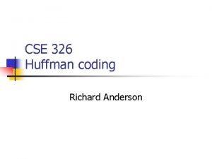 CSE 326 Huffman coding Richard Anderson Coding theory